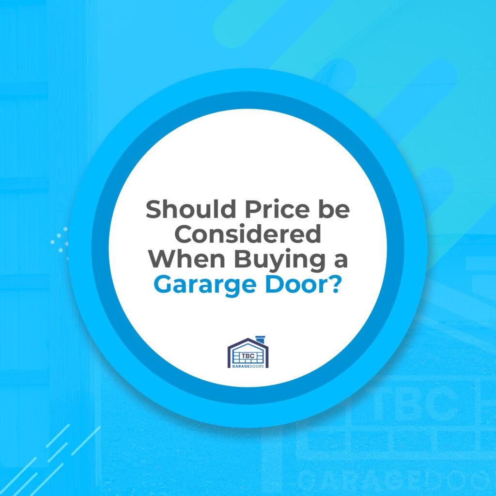 Should Price Be Considered When Buying a Garage Door