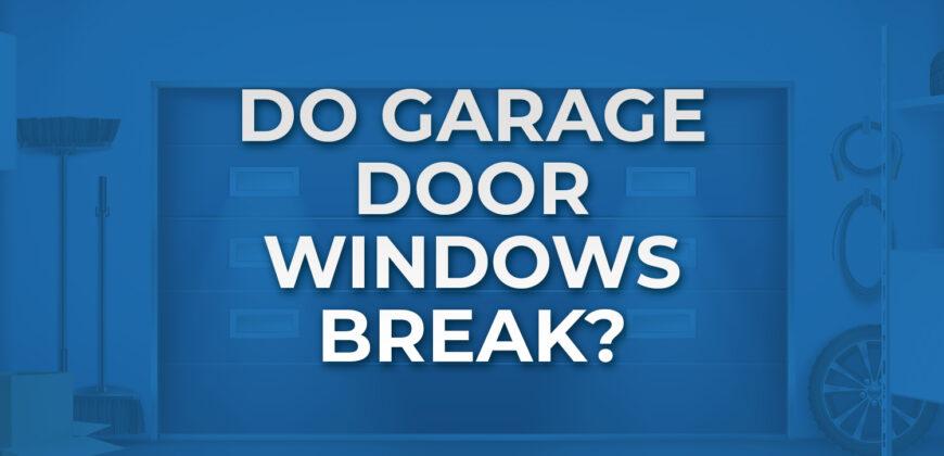 Do Garage Door Windows Break